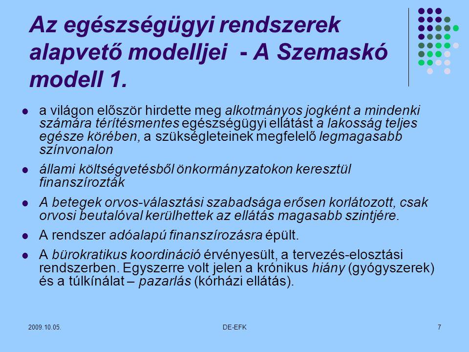 2009.10.05.DE-EFK8 Egységes elvek szerint, relatíve jól szervezett egészségügyi rendszer, amit a regionalitás jellemez, amely biztosította az esélyegyenlőséget minden állampolgárnak.