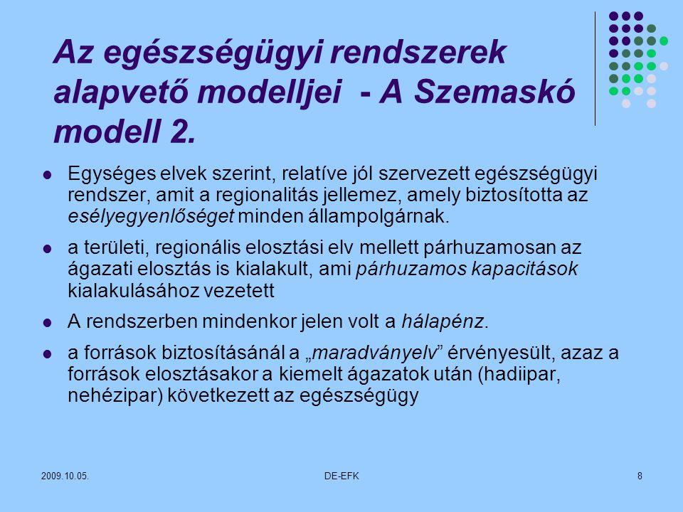 2009.10.05.DE-EFK9 Az egészségügyi rendszerek alapvető modelljei - Beveridge-modell – NHS-rendszer Állampolgári jogon járó ellátást nyújt a lakosságnak, viszonylag széles spektrumú szolgáltatással.