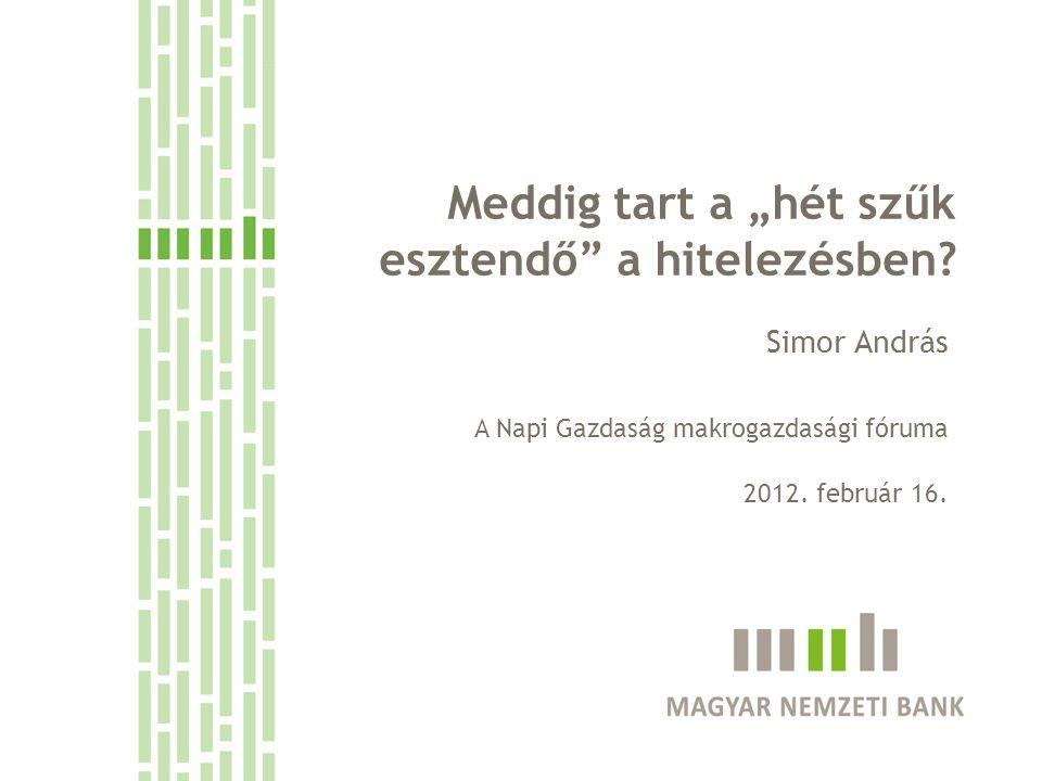 """Meddig tart a """"hét szűk esztendő"""" a hitelezésben? Simor András 2012. február 16. A Napi Gazdaság makrogazdasági fóruma"""