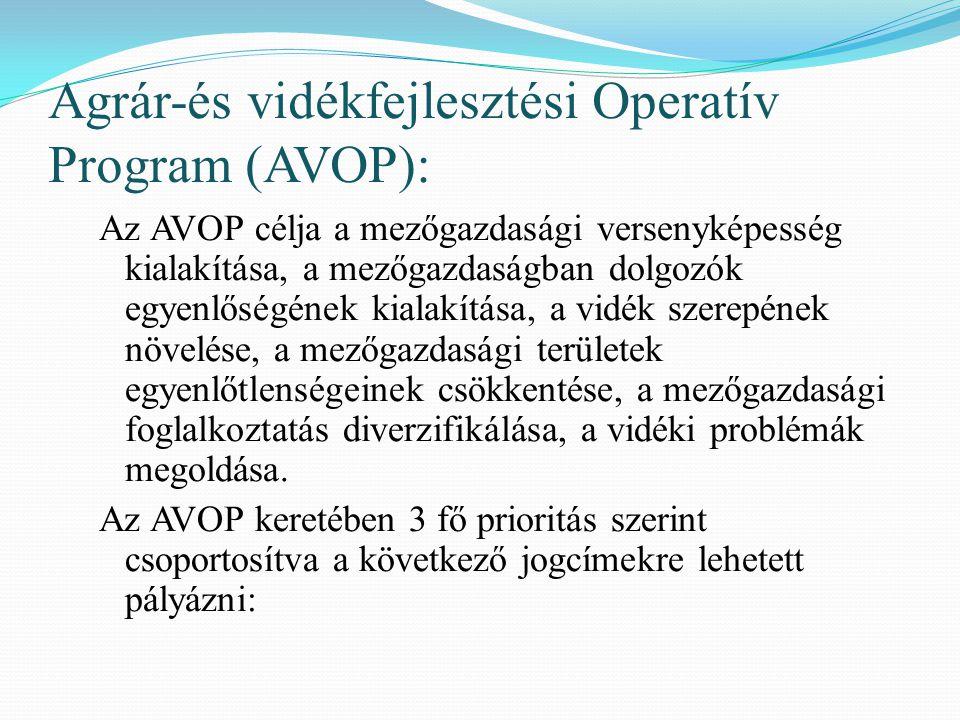 Agrár-és vidékfejlesztési Operatív Program (AVOP): Az AVOP célja a mezőgazdasági versenyképesség kialakítása, a mezőgazdaságban dolgozók egyenlőségéne