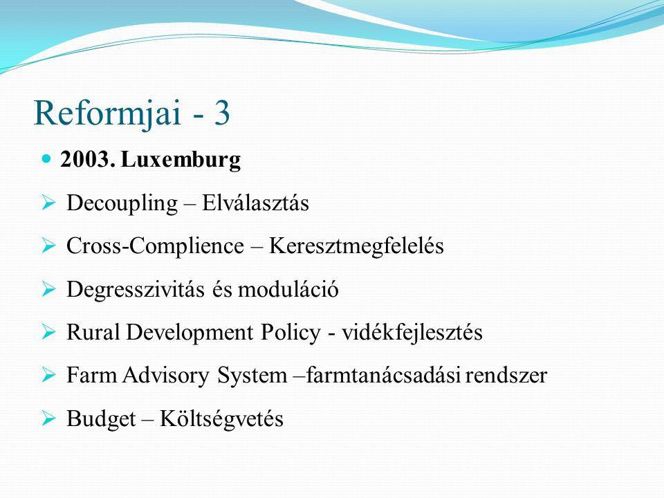 Reformjai - 3 2003. Luxemburg  Decoupling – Elválasztás  Cross-Complience – Keresztmegfelelés  Degresszivitás és moduláció  Rural Development Poli