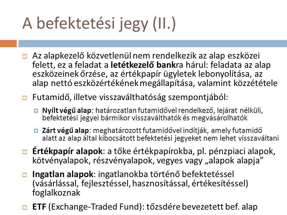 A befektetési jegy (II.)  Az alapkezelő közvetlenül nem rendelkezik az alap eszközei felett, ez a feladat a letétkezelő bankra hárul: feladata az ala