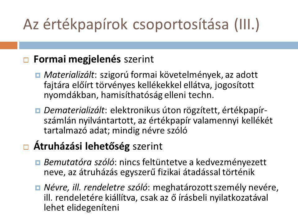 Az értékpapírok csoportosítása (III.)  Formai megjelenés szerint  Materializált: szigorú formai követelmények, az adott fajtára előírt törvényes kel