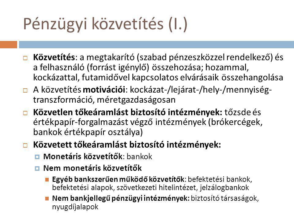 Pénzügyi közvetítés (I.)  Közvetítés: a megtakarító (szabad pénzeszközzel rendelkező) és a felhasználó (forrást igénylő) összehozása; hozammal, kocká