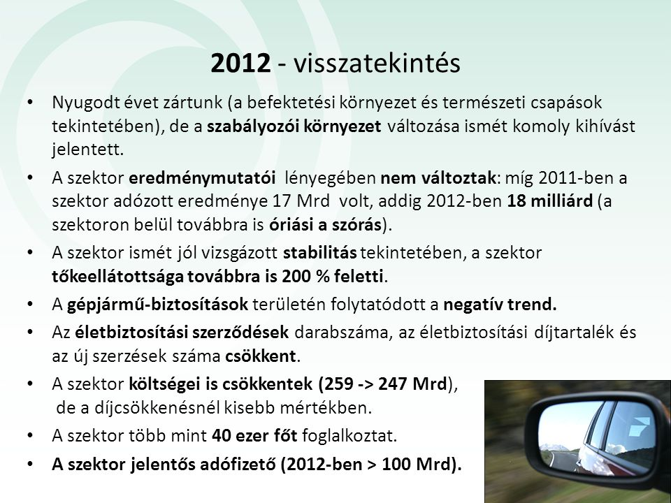 2012 - visszatekintés Nyugodt évet zártunk (a befektetési környezet és természeti csapások tekintetében), de a szabályozói környezet változása ismét komoly kihívást jelentett.