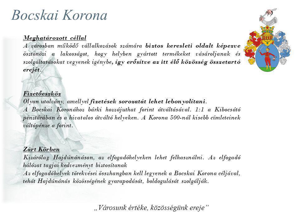 Bocskai Korona Meghatározott céllal A városban m ű köd ő vállalkozások számára biztos keresleti oldalt képezve ösztönözi a lakosságot, hogy helyben gy