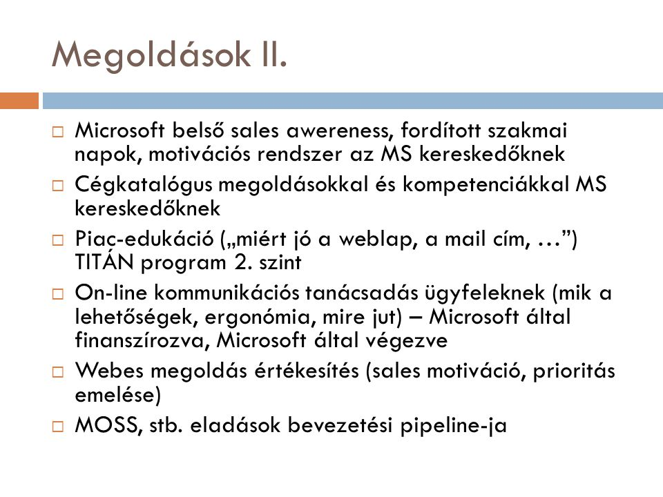Megoldások II.  Microsoft belső sales awereness, fordított szakmai napok, motivációs rendszer az MS kereskedőknek  Cégkatalógus megoldásokkal és kom