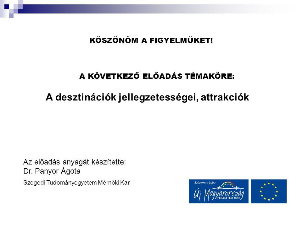 KÖSZÖNÖM A FIGYELMÜKET! A KÖVETKEZŐ ELŐADÁS TÉMAKÖRE: Az előadás anyagát készítette: Dr. Panyor Ágota Szegedi Tudományegyetem Mérnöki Kar A desztináci