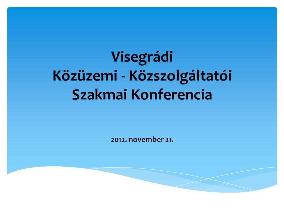 Visegrádi Közüzemi - Közszolgáltatói Szakmai Konferencia 2012. november 21.
