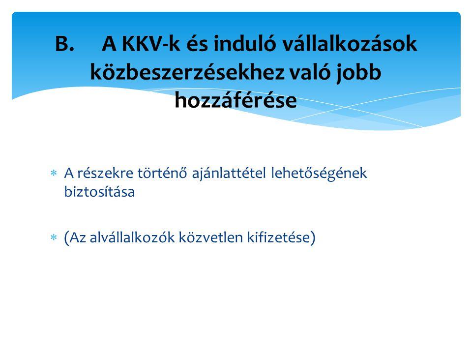 A részekre történő ajánlattétel lehetőségének biztosítása  (Az alvállalkozók közvetlen kifizetése) B.A KKV-k és induló vállalkozások közbeszerzésekhez való jobb hozzáférése