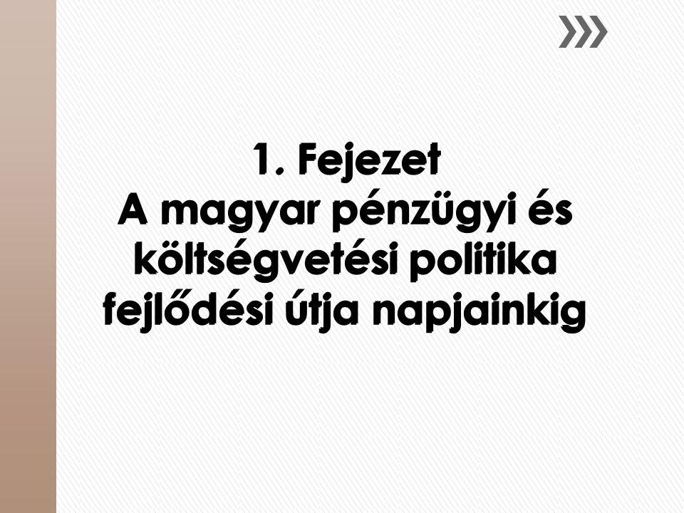 1. Fejezet A magyar pénzügyi és költségvetési politika fejlődési útja napjainkig