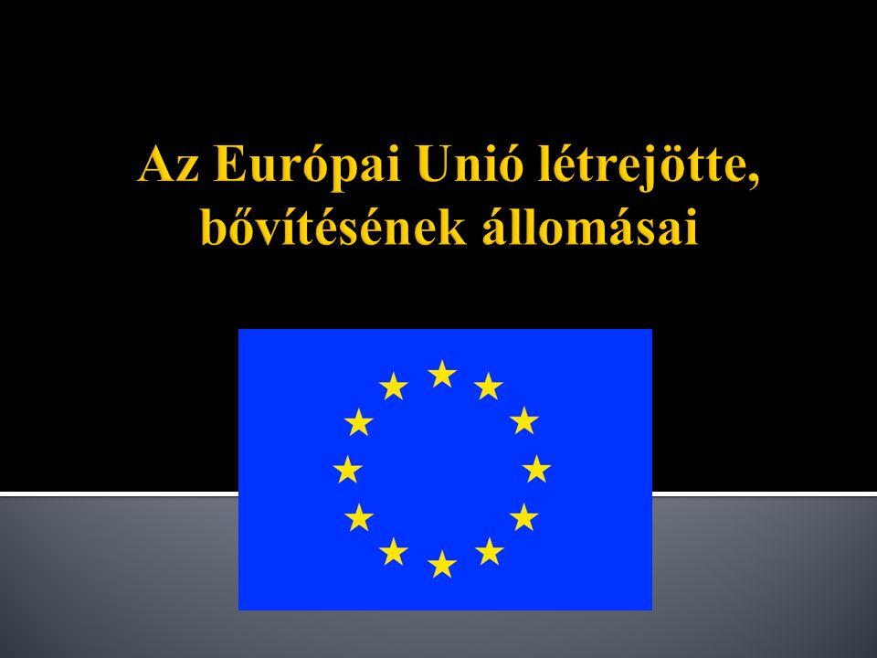  Európai nemzetállamok önkéntes politikai és gazdasági összefogása  Nemzetközi szervezet  1992-ben jött létre  Hat állam alapította: Németország, Franciaország, Olaszország, Belgium, Hollandia, Luxemburg