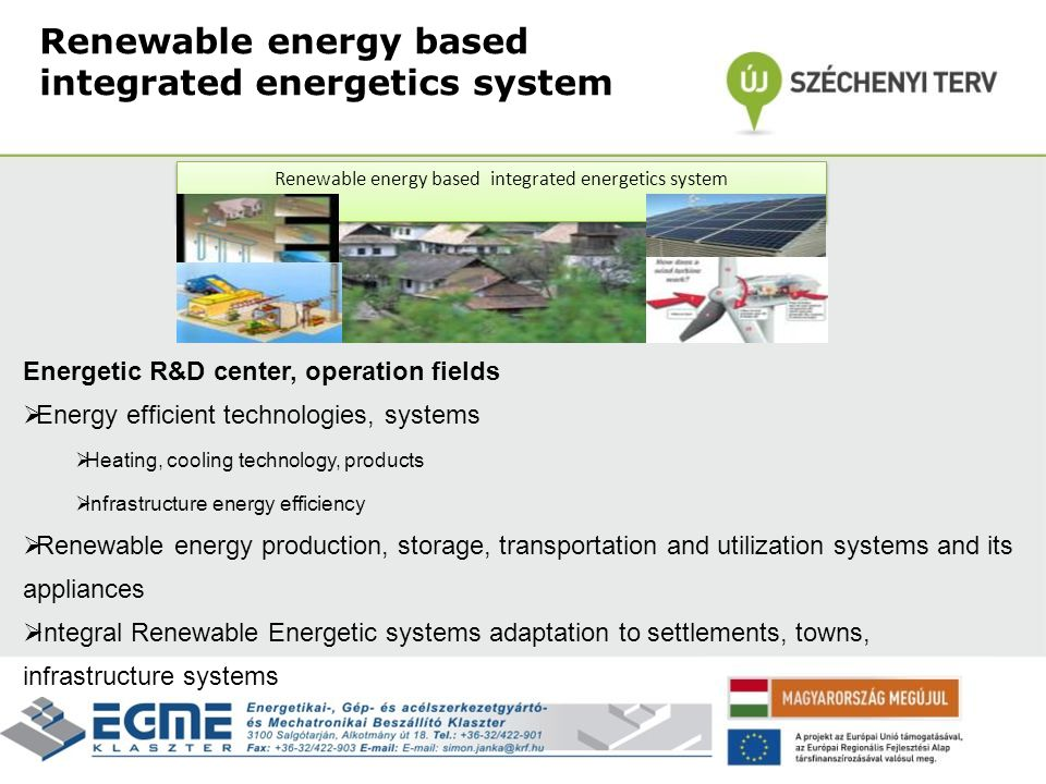Renewable energy based integrated energetics system Energetic R&D center, operation fields  Energy efficient technologies, systems  Heating, cooling