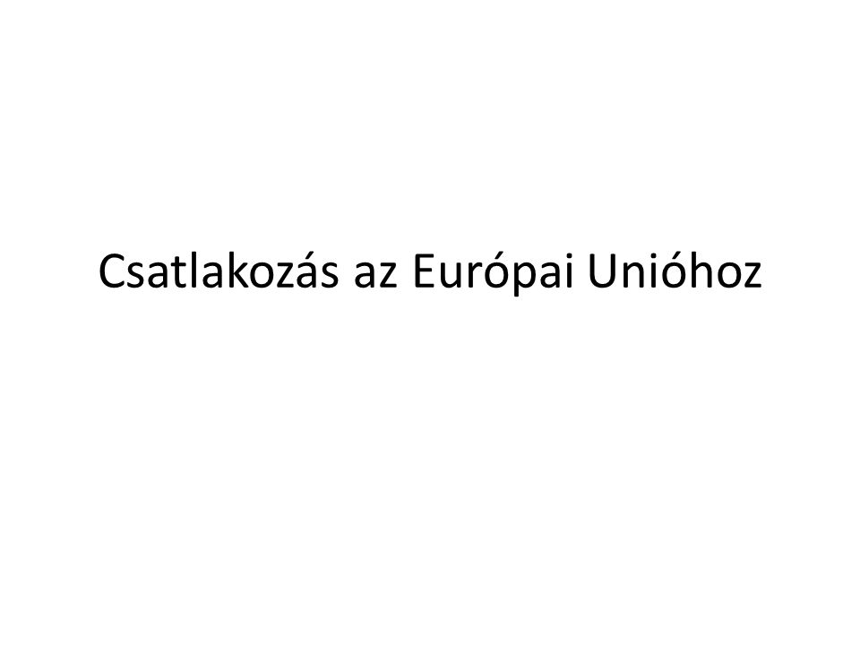 Csatlakozás az Európai Unióhoz