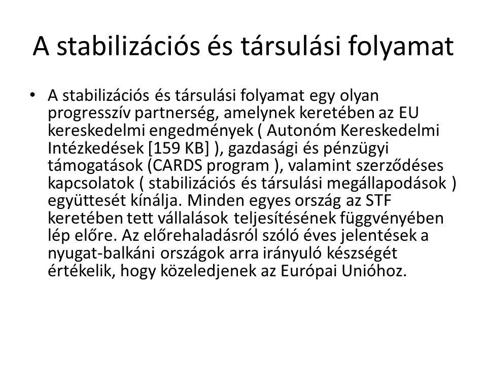 A stabilizációs és társulási folyamat A stabilizációs és társulási folyamat egy olyan progresszív partnerség, amelynek keretében az EU kereskedelmi en
