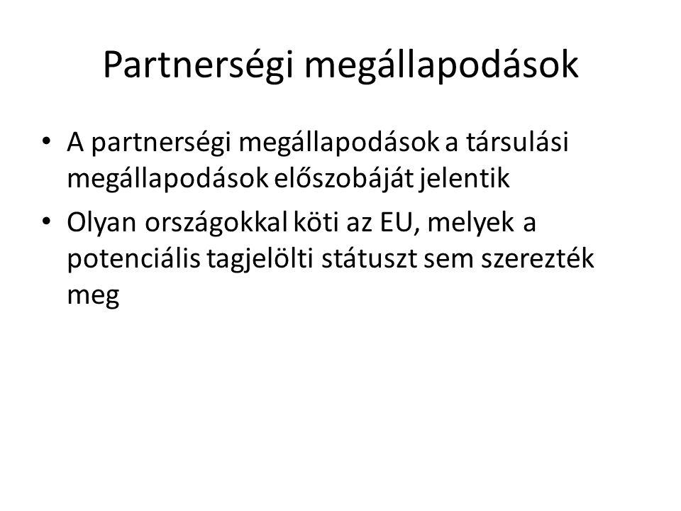 Partnerségi megállapodások A partnerségi megállapodások a társulási megállapodások előszobáját jelentik Olyan országokkal köti az EU, melyek a potenci