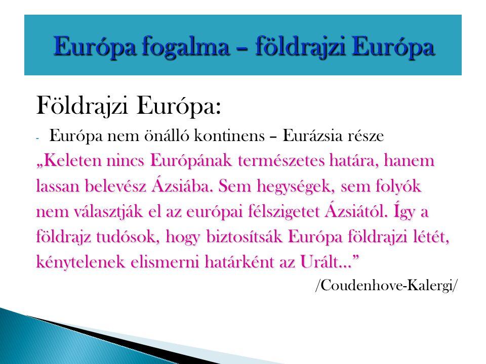 """Földrajzi Európa: - Európa nem önálló kontinens – Eurázsia része """" Keleten nincs Európának természetes határa, hanem lassan belevész Ázsiába. Sem hegy"""