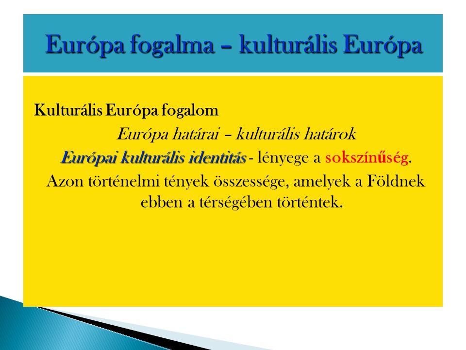 Kulturális Európa fogalom Európa határai – kulturális határok Európai kulturális identitás Európai kulturális identitás - lényege a sokszín ű ség. Azo