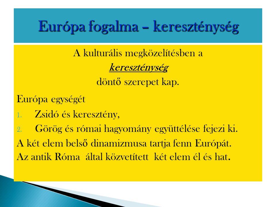 A kulturális megközelítésben a kereszténység dönt ő szerepet kap. Európa egységét 1. Zsidó és keresztény, 2. Görög és római hagyomány együttélése feje
