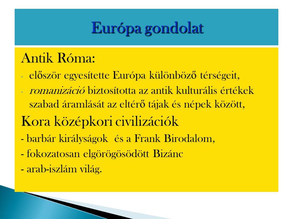 Antik Róma: - el ő ször egyesítette Európa különböz ő térségeit, - romanizáció biztosította az antik kulturális értékek szabad áramlását az eltér ő tá