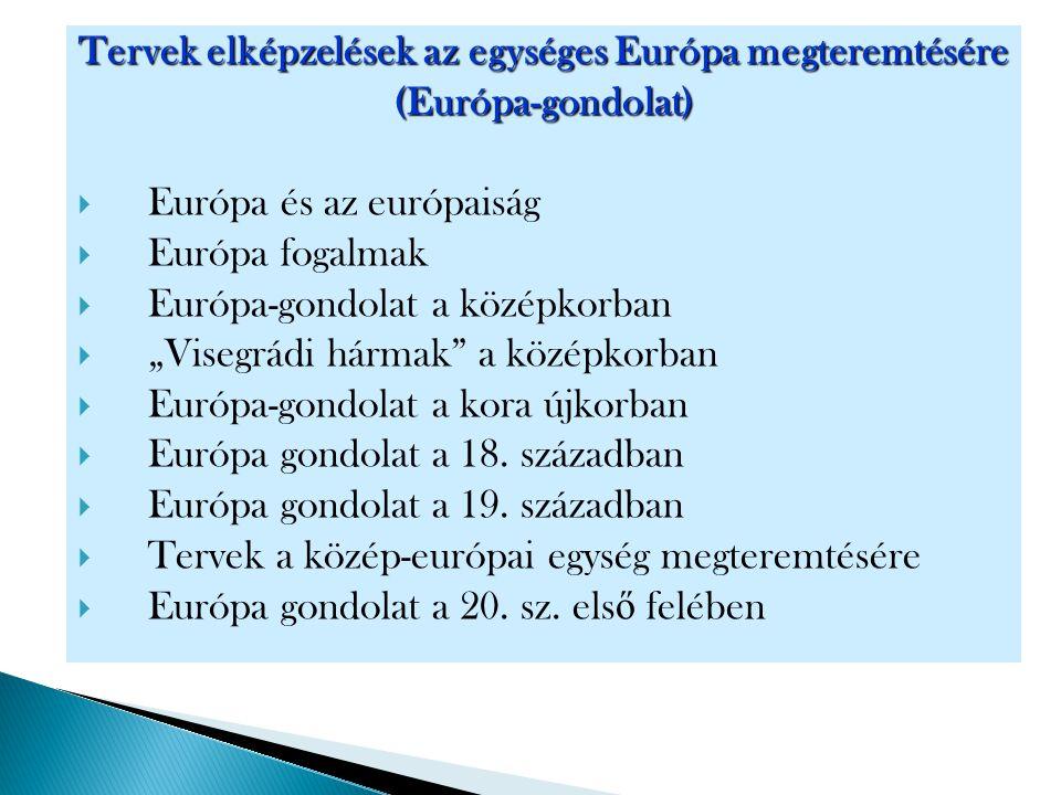 Tervek elképzelések az egységes Európa megteremtésére (Európa-gondolat)  Európa és az európaiság  Európa fogalmak  Európa-gondolat a középkorban 