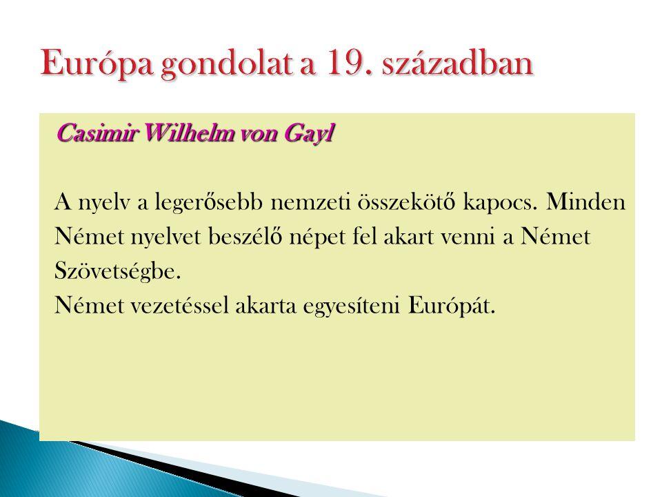 Casimir Wilhelm von Gayl A nyelv a leger ő sebb nemzeti összeköt ő kapocs. Minden Német nyelvet beszél ő népet fel akart venni a Német Szövetségbe. Né