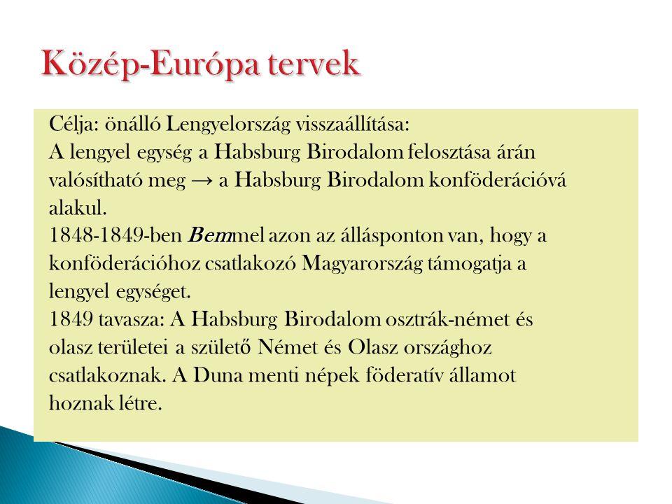 Célja: önálló Lengyelország visszaállítása: A lengyel egység a Habsburg Birodalom felosztása árán valósítható meg → a Habsburg Birodalom konföderációv