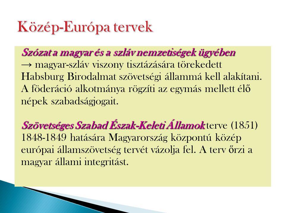 Szózat a magyar és a szláv nemzetiségek ügyében → magyar-szláv viszony tisztázására törekedett Habsburg Birodalmat szövetségi állammá kell alakítani.