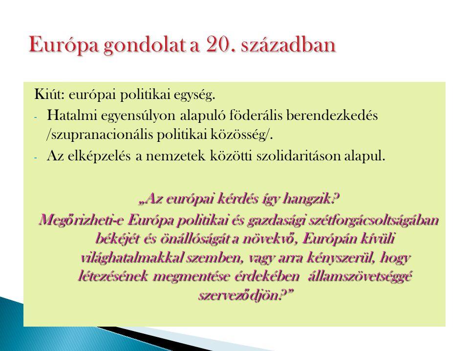Kiút: európai politikai egység. - Hatalmi egyensúlyon alapuló föderális berendezkedés /szupranacionális politikai közösség/. - Az elképzelés a nemzete