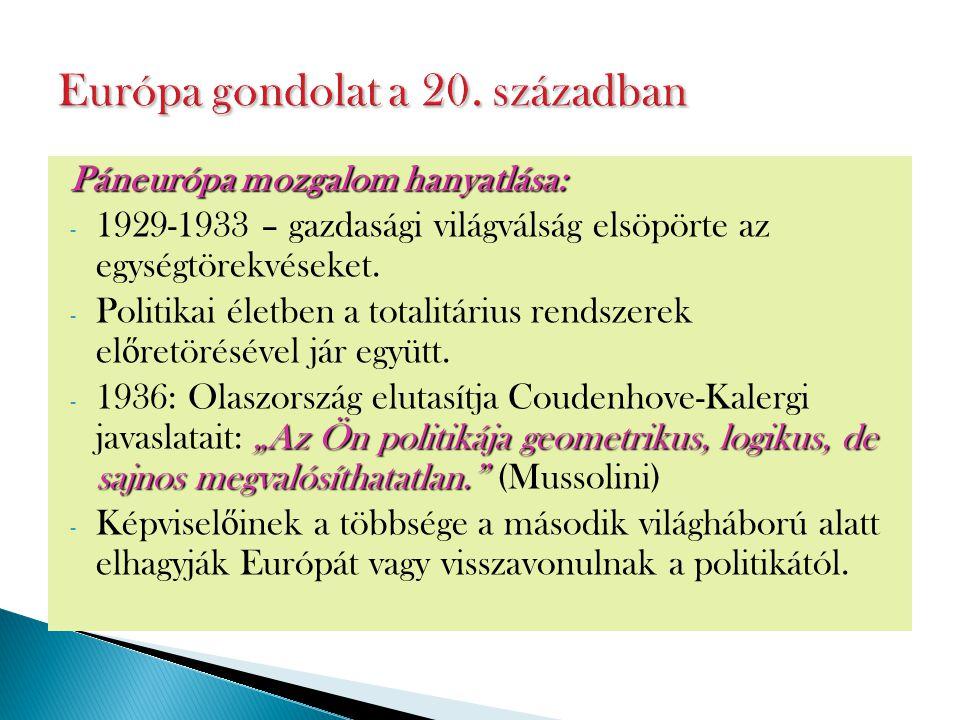 Páneurópa mozgalom hanyatlása: - 1929-1933 – gazdasági világválság elsöpörte az egységtörekvéseket. - Politikai életben a totalitárius rendszerek el ő