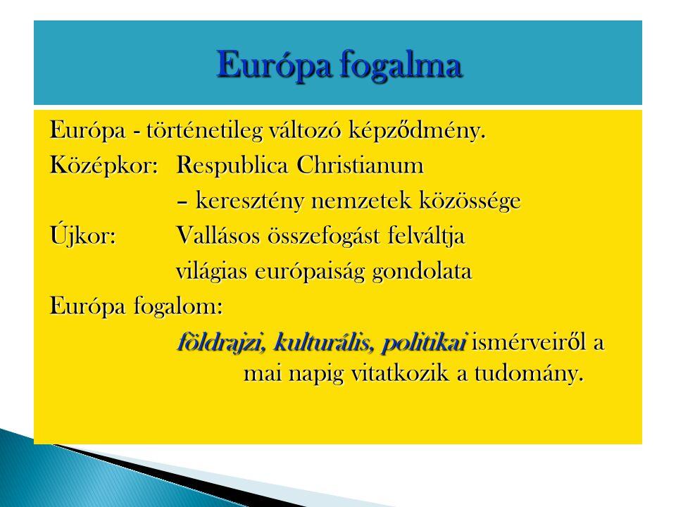 Európa - történetileg változó képz ő dmény. Középkor: Respublica Christianum – keresztény nemzetek közössége Újkor: Vallásos összefogást felváltja vil