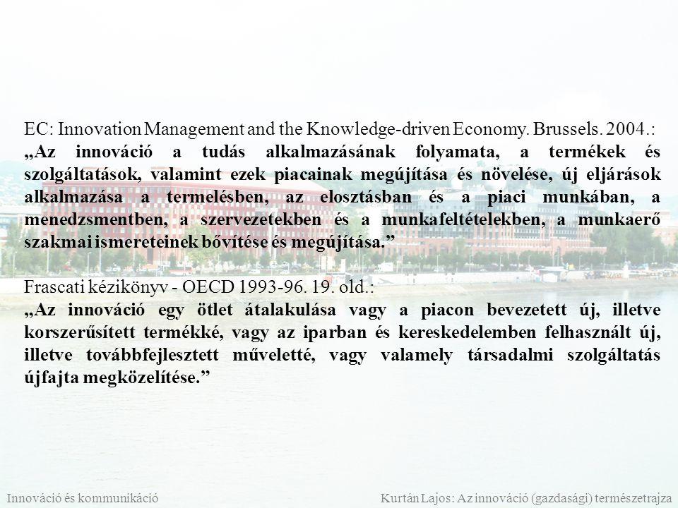 """EC: Innovation Management and the Knowledge-driven Economy. Brussels. 2004.: """"Az innováció a tudás alkalmazásának folyamata, a termékek és szolgáltatá"""