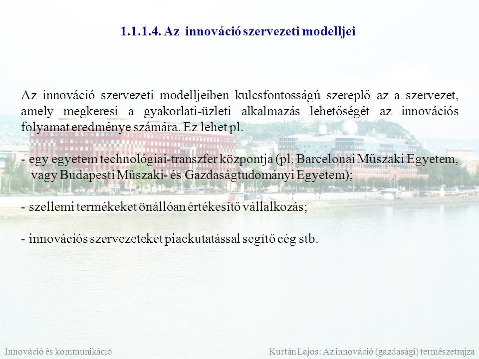 Az innovációs rendszer három hagyományos szervezeti modelljének fő jellemzői (Török, 2006, 37.): Innováció és kommunikáció Kurtán Lajos: Az innováció (gazdasági) természetrajza