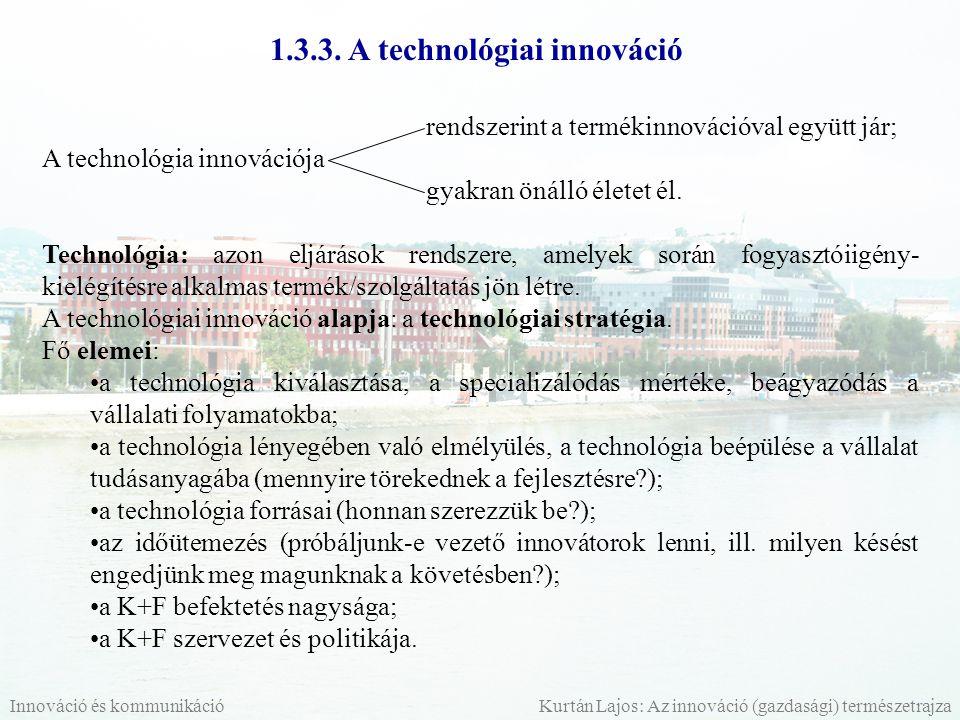 1.3.3. A technológiai innováció rendszerint a termékinnovációval együtt jár; A technológia innovációja gyakran önálló életet él. Technológia: azon elj