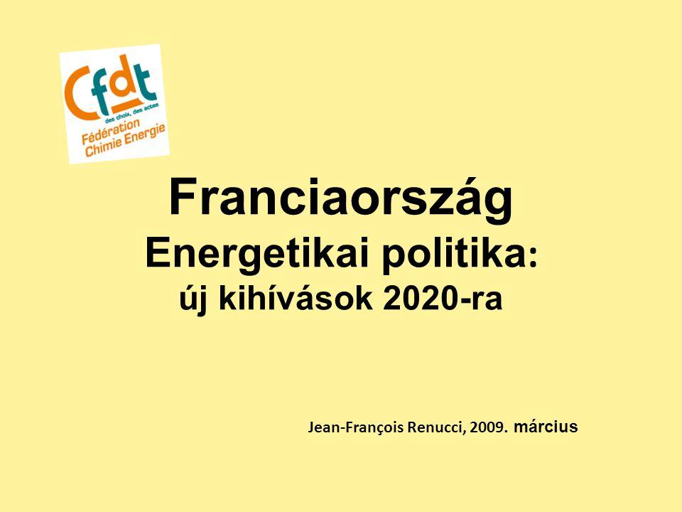 Franciaország Energetikai politika : új kihívások 2020-ra Jean-François Renucci, 2009. március