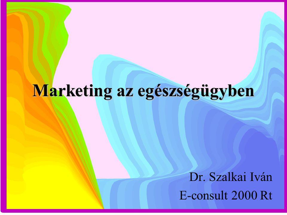 Marketing az egészségügyben Dr. Szalkai Iván E-consult 2000 Rt