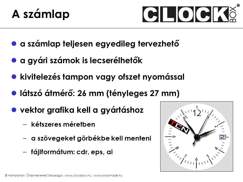 © Halhatatlan Órásmesterek Társasága ; www.clockbox.hu ; www.swissmade.hu A számlap a számlap teljesen egyedileg tervezhető a gyári számok is lecserél