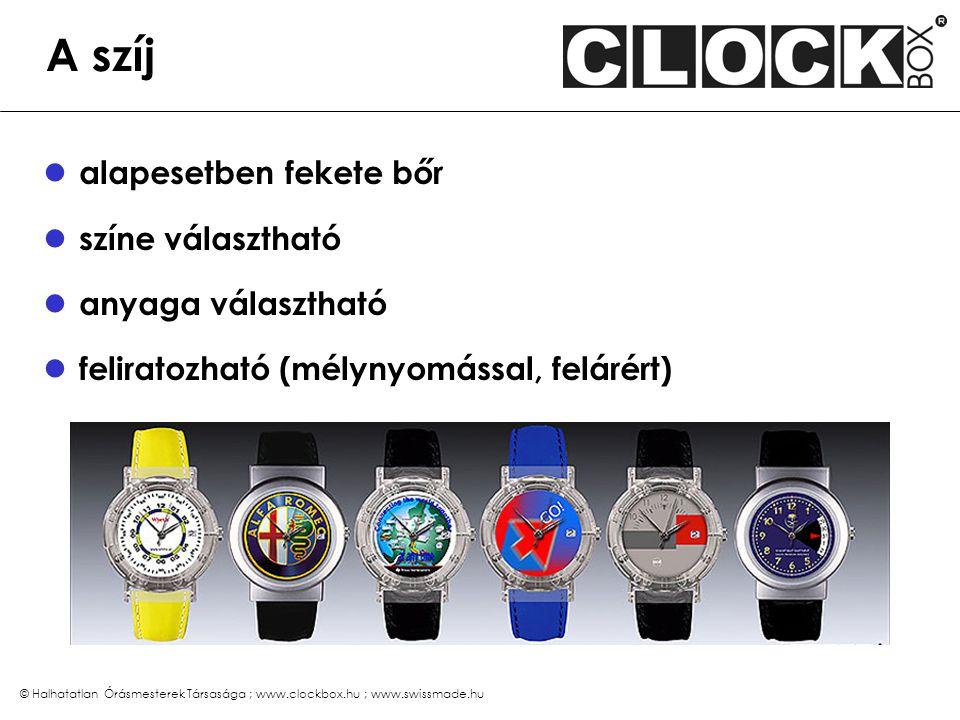 © Halhatatlan Órásmesterek Társasága ; www.clockbox.hu ; www.swissmade.hu A szíj alapesetben fekete bőr színe választható anyaga választható feliratoz