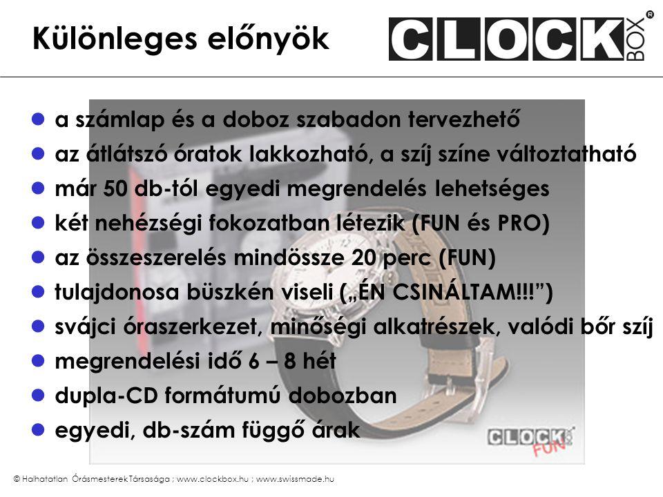 © Halhatatlan Órásmesterek Társasága ; www.clockbox.hu ; www.swissmade.hu Különleges előnyök a számlap és a doboz szabadon tervezhető az átlátszó órat