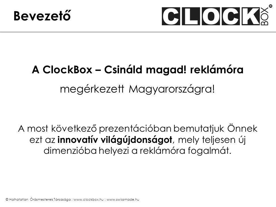 © Halhatatlan Órásmesterek Társasága ; www.clockbox.hu ; www.swissmade.hu Bevezető A ClockBox – Csináld magad! reklámóra megérkezett Magyarországra! A