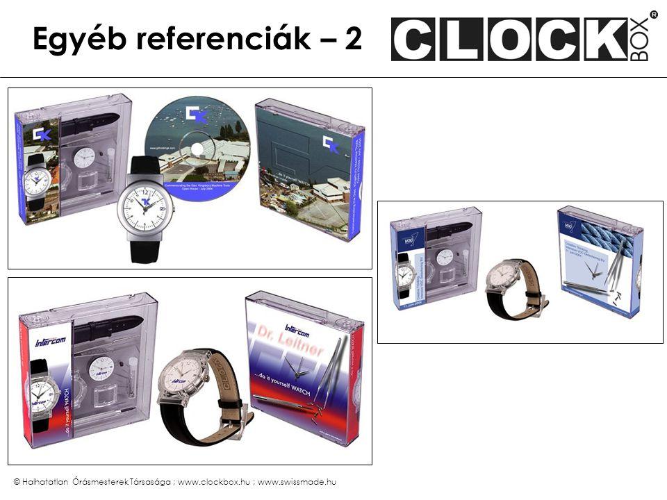 © Halhatatlan Órásmesterek Társasága ; www.clockbox.hu ; www.swissmade.hu Egyéb referenciák – 2