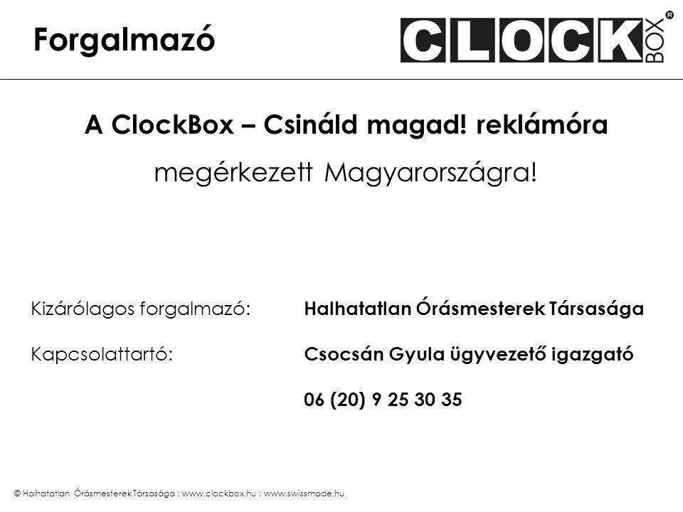 © Halhatatlan Órásmesterek Társasága ; www.clockbox.hu ; www.swissmade.hu Forgalmazó A ClockBox – Csináld magad! reklámóra megérkezett Magyarországra!