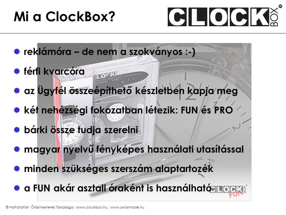 © Halhatatlan Órásmesterek Társasága ; www.clockbox.hu ; www.swissmade.hu ClockBox FUN az egyszerűbb változat (a számlap és a mutatók már fel vannak szerelve) bárki össze tudja szerelni összeszerelése mintegy 20 percet igényel reklámórának általában ezt a változatot javasoljuk
