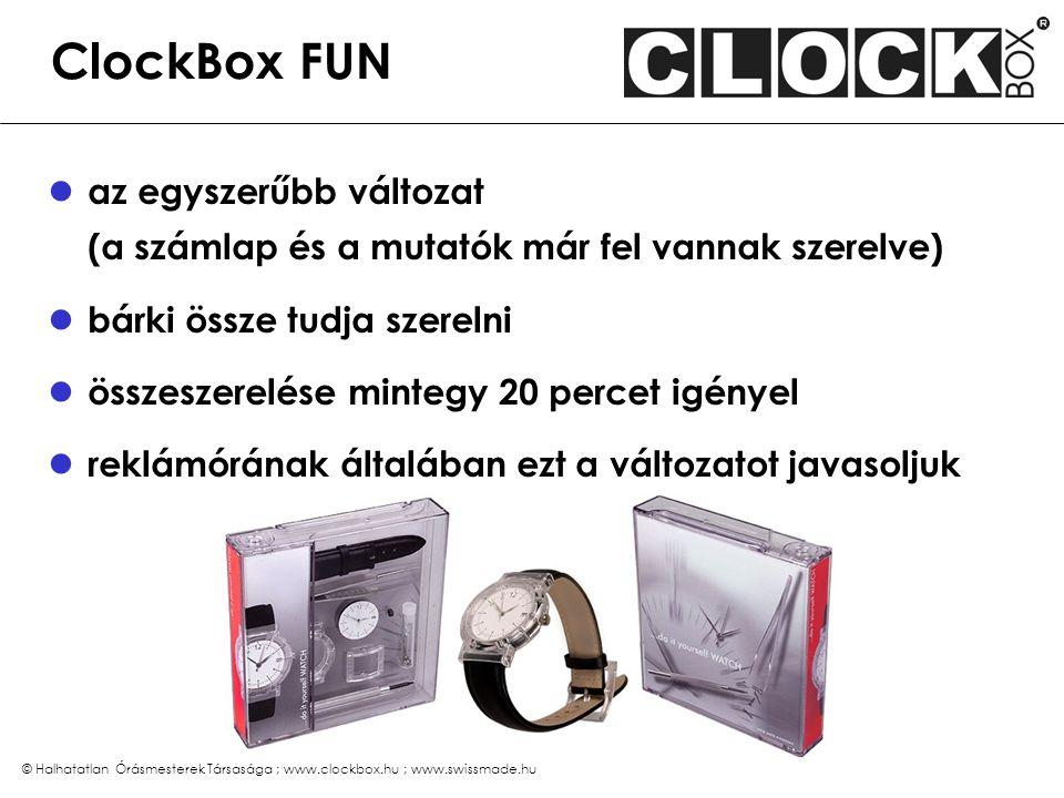 © Halhatatlan Órásmesterek Társasága ; www.clockbox.hu ; www.swissmade.hu ClockBox PRO a bonyolultabb változat (a számlap és a mutatók sincsenek felszerelve) némi kézügyességet igényel összeszerelése mintegy 60 perc reklámórának speciális termékcsoport képviseletére