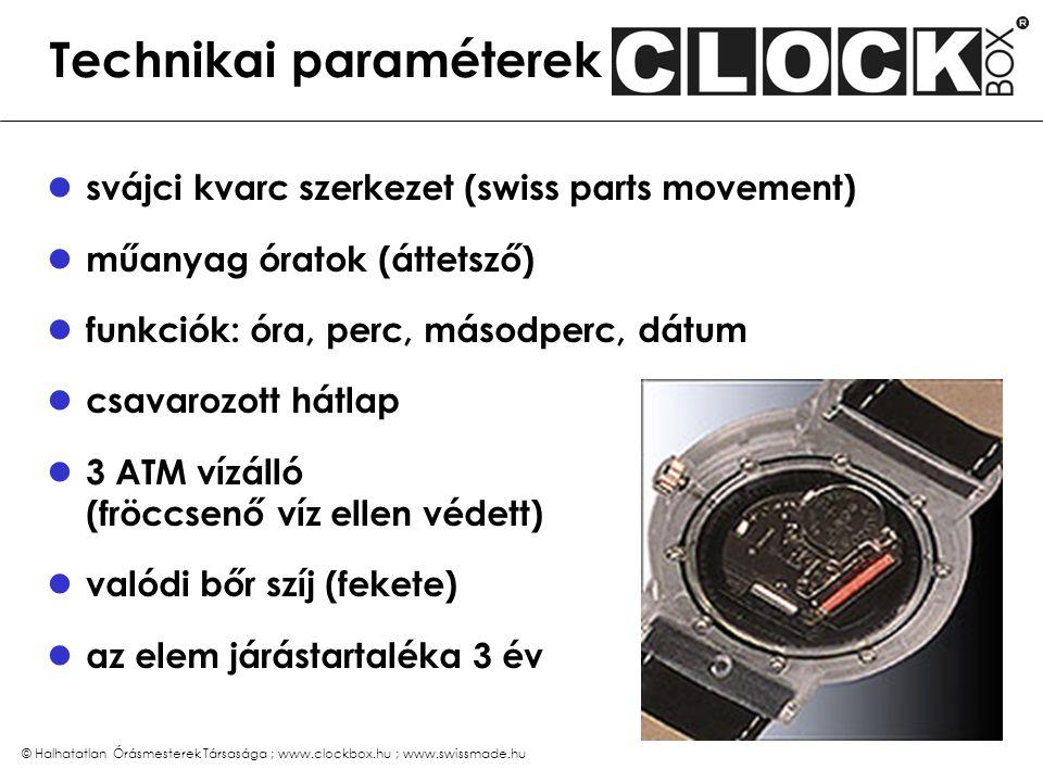 © Halhatatlan Órásmesterek Társasága ; www.clockbox.hu ; www.swissmade.hu Technikai paraméterek svájci kvarc szerkezet (swiss parts movement) műanyag
