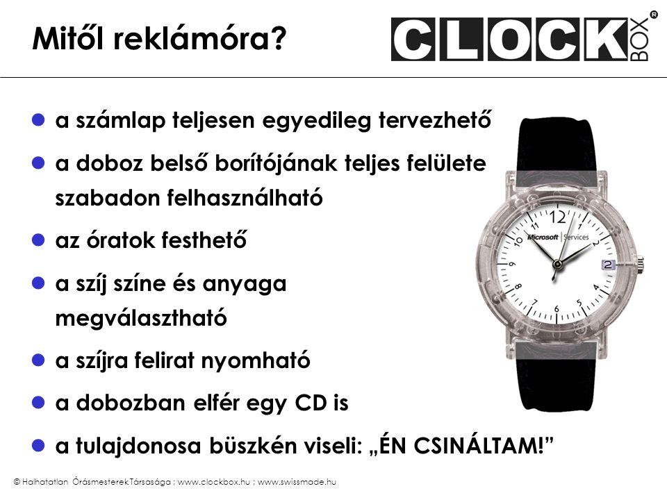 © Halhatatlan Órásmesterek Társasága ; www.clockbox.hu ; www.swissmade.hu Mitől reklámóra? a számlap teljesen egyedileg tervezhető a doboz belső borít