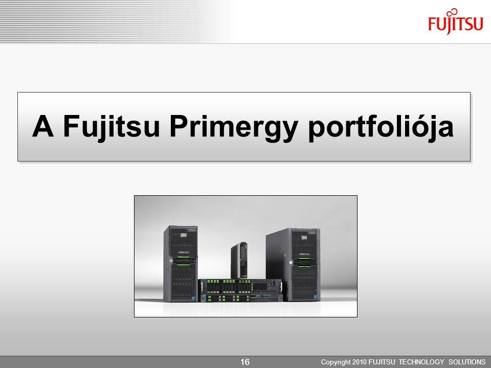 Copyright 2010 FUJITSU TECHNOLOGY SOLUTIONS 16 A Fujitsu Primergy portfoliója 16
