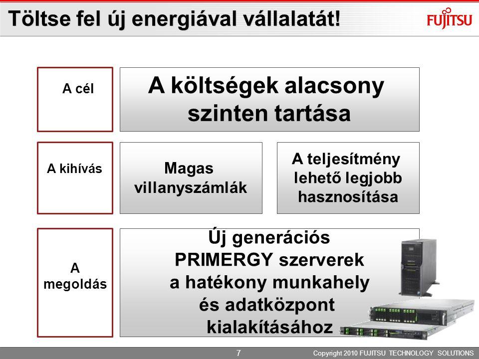 Töltse fel új energiával vállalatát! Copyright 2010 FUJITSU TECHNOLOGY SOLUTIONS A költségek alacsony szinten tartása Magas villanyszámlák A cél A kih