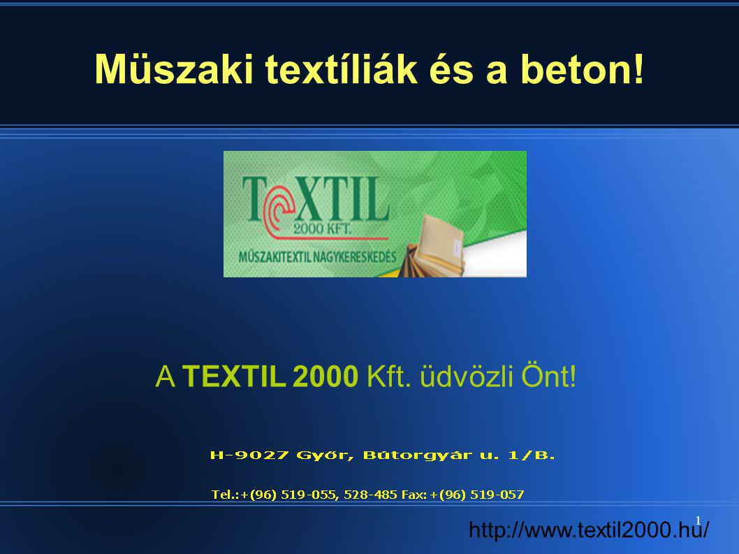1 Müszaki textíliák és a beton! A TEXTIL 2000 Kft. üdvözli Önt! http://www.textil2000.hu/