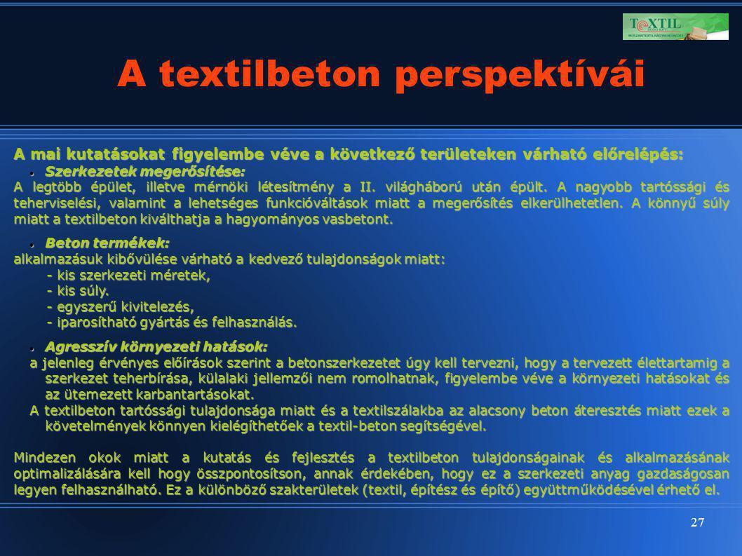 27 A textilbeton perspektívái A mai kutatásokat figyelembe véve a következő területeken várható előrelépés: Szerkezetek megerősítése: Szerkezetek mege